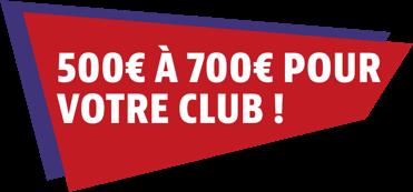 500€ à 700€ pour votre club